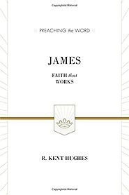 James (Preaching the Word) by R. Kent Hughes