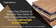 Make Your Dreams to Beautify Your Home Or Office Extraordinarily Come True By Installing Lightweight Stone Panels