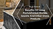Beige Marble Products,Granite Counters,Engineered Quartz Stone Products: Benefits of Using Prefabricated Marble, Gran...