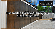 Tips to start building a honeycomb cladding systems