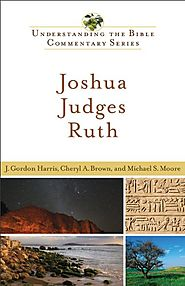 Joshua, Judges, Ruth (UBCS) by J. Gordon Harris, Cheryl A. Brown, and Michael S. Moore