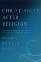 Christianity After Religion: The End of Church and the Birth of a New Spiritual Awakening: Diana Butler Bass: 9780062...