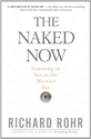 The Naked Now: Learning to See as the Mystics See: Richard Rohr: 9780824525439: Amazon.com: Books