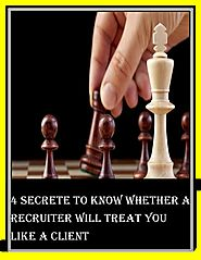 4 secrete to know whether a recruiter will treat you like a client