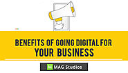 Benefits of going Digital for your business - MAG Studios