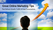 Great Online Marketing Tips That Delivers Growth, Traffic & Great Conversations