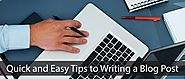 Quick and Easy Tips to Writing a Blog Post