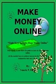 Eight Keys to Make Huge Money Online - Use as your How-To manual in earning money online