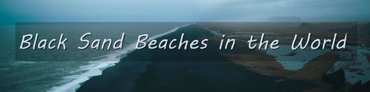 Headline for Mysterious Black Sand Beaches of the World – Black Magic on the Beach