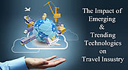 The Impact of Emerging & Trending Technologies on Travel Industry