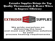 Extruder Supplies Brings the Top Quality Thermocouple & Heater Wires …