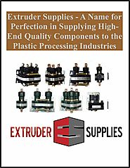 Extruder Supplies - A Name for Perfection in Supplying High-End Quality Components to the Plastic Processing Industri...