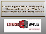 Extruder Supplies Brings the High-Quality Thermocouple and Heater Wire for Effective Operation of the Heavy Machines