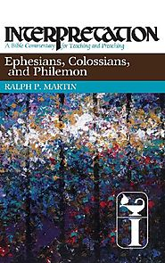 Ephesians, Colossians, and Philemon (Interpretation) by Ralph P. Martin