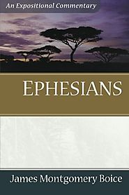 Ephesians by James Montgomery Boice