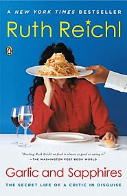 Garlic & Sapphires, by Ruth Reichl (2006)