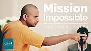 Mission Impossible - HG Gaur Gopal Das