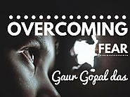 Overcoming FEAR by Gaur Gopal das
