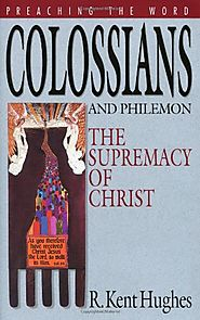 Colossians and Philemon (Preaching the Word) by R. Kent Hughes