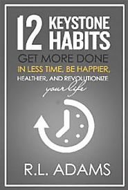 12 Keystone Habits - Get More Done - Keystone Habits are a Catalyst