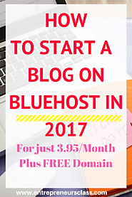 How To Start A Blog On Bluehost In 2017 - Blogging For Beginners