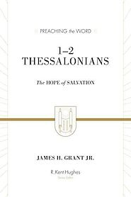 1–2 Thessalonians (Preaching the Word) by James H. Grant Jr.