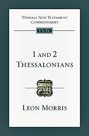 1 and 2 Thessalonians (TNTC) by Leon Morris