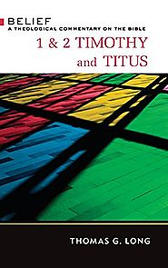 1 & 2 Timothy and Titus (Belief) by Thomas Long