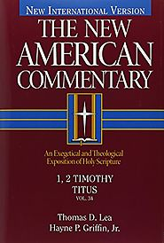 1, 2 Timothy, Titus (NAC) by Thomas D. Lea and Hayne P. Griffin Jr.