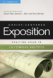 Exalting Jesus in 1 and 2 Timothy and Titus (CCEC) by David Platt, Daniel L. Akin, and Tony Merida