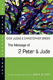 The Message of 2 Peter & Jude (BST) by Dick Lucas and Christopher Green