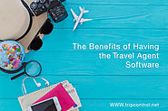 The Benefits of Having the Travel Agent Software