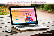 Acquire the Best Software for Travel Agents ASAP
