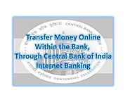 How to Transfer Money Online Within the Bank, through Central Bank of India Internet Banking?