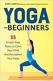 Yoga for Beginners: Simple Yoga Poses to Calm Your Mind and Strengthen Your Body Paperback – August 10, 2015
