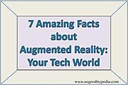7 Amazing Facts about Augmented Reality: Your Tech World