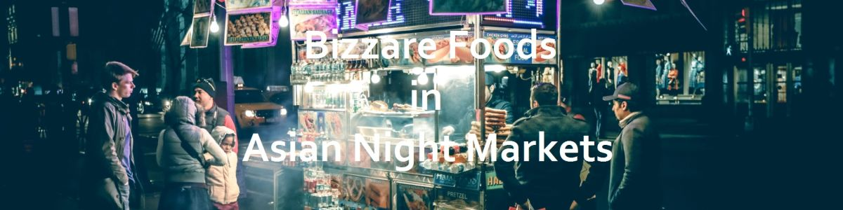 Headline for Bizzare Food You Can Eat in Night Markets in Asia If You Dare – Only the Brave Dare Eat After Dark Here