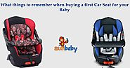 What things to remember when buying a first car seat for your baby