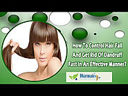 How To Control Hair Fall And Get Rid Of Dandruff Fast In An Effective Manner