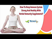 How To Keep Immune System Strong And Healthy With Herbal Immunity Supplements