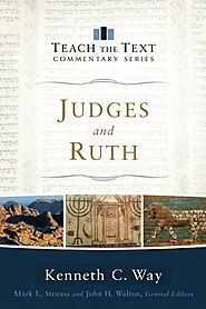 Judges and Ruth (Teach the Text) by Kenneth C. Way