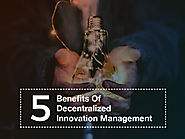 5 Benefits of Decentralized Innovation Management - Acuvate