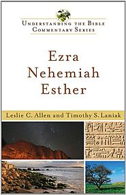 Ezra, Nehemiah, Esther (UBCS) by Leslie C. Allen and Timothy S. Laniak