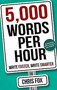 5,000 Words Per Hour: Write Faster, Write Smarter: Write Faster, Write Smarter Kindle Edition