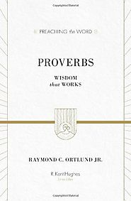 Proverbs (Preaching the Word) by Raymond C. Ortlund Jr.