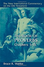 The Book of Proverbs: Chapters 1-15. and 16-31 (NICOT) by Bruce Waltke