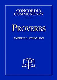 Proverbs (Concordia) by Andrew E. Steinmann