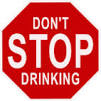 Don't Stop Drinking