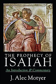 The Prophecy of Isaiah by J. Alec Motyer
