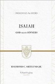 Isaiah (Preaching the Word) by Raymond C. Ortlund Jr.
